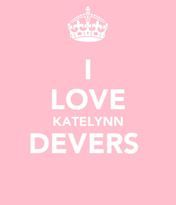 I LOVE KATELYNN DEVERS
