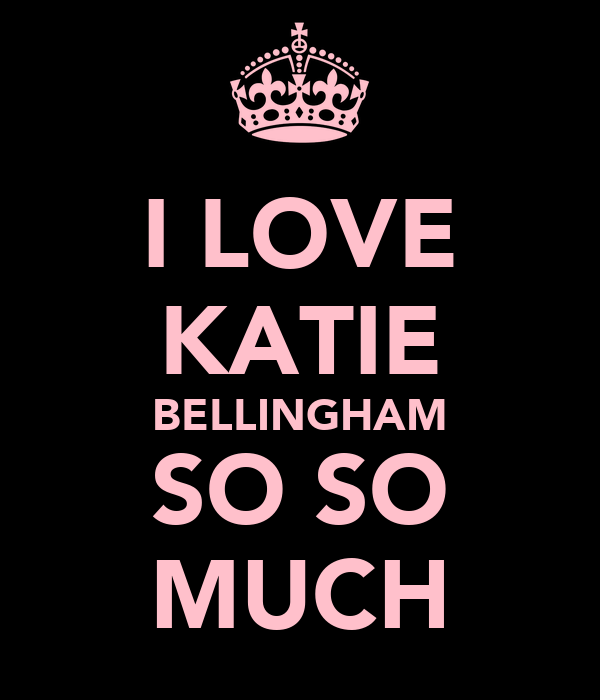 I LOVE KATIE BELLINGHAM SO SO MUCH
