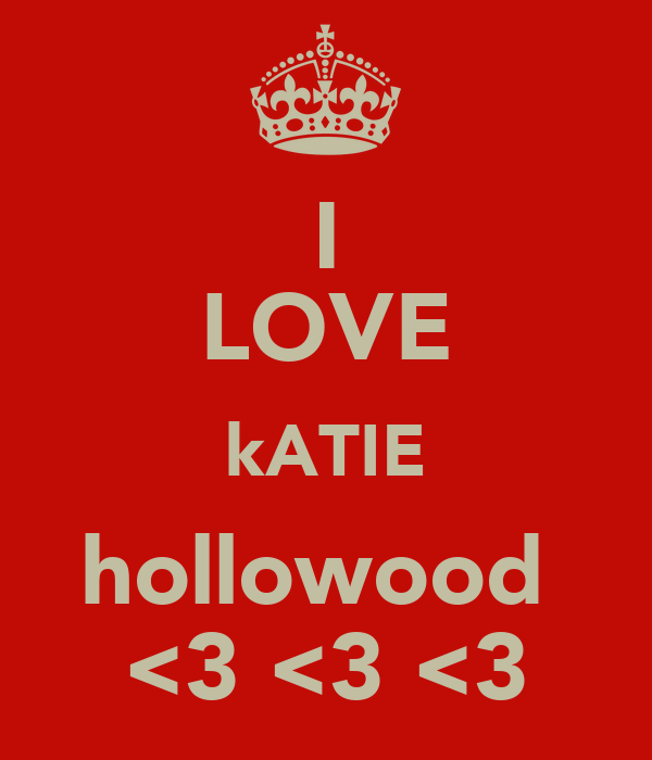 I LOVE kATIE hollowood  <3 <3 <3