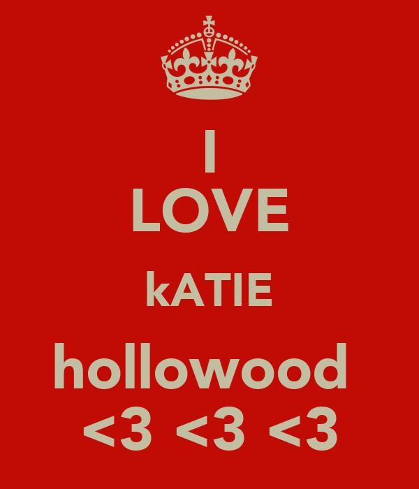 I LOVE kATIE hollowood  <3 <3 <3
