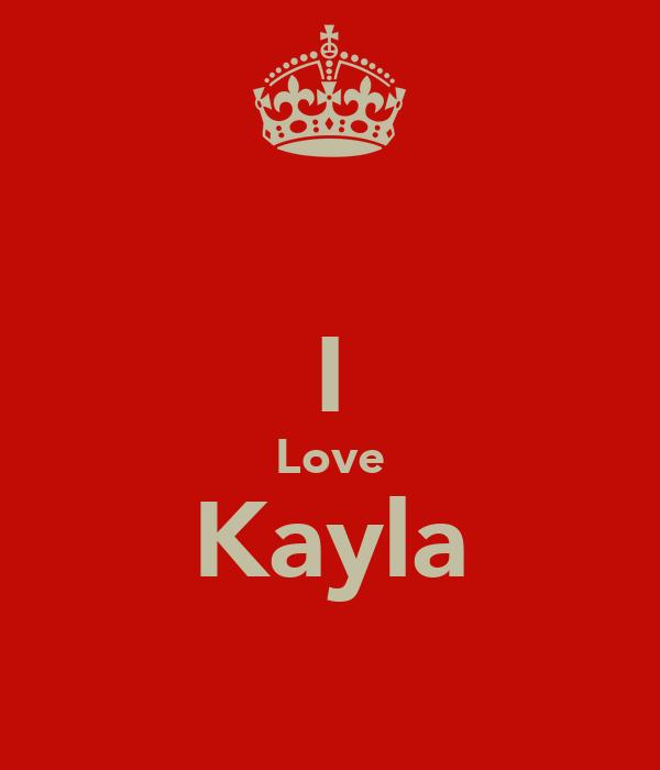 I Love Kayla