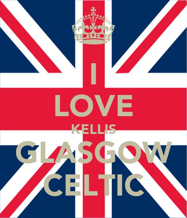 I LOVE KELLIS GLASGOW CELTIC