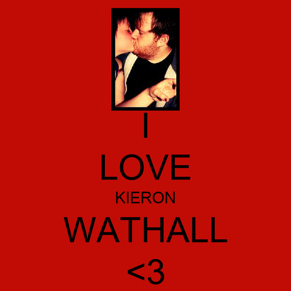 I LOVE KIERON WATHALL <3