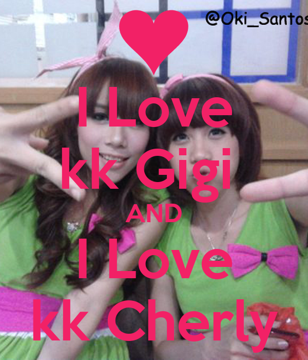 I Love kk Gigi  AND I Love kk Cherly