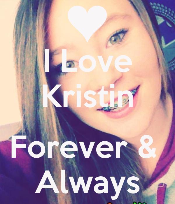 I Love Kristin  Forever &  Always