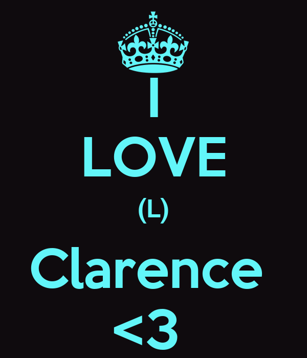 I LOVE (L) Clarence  <3