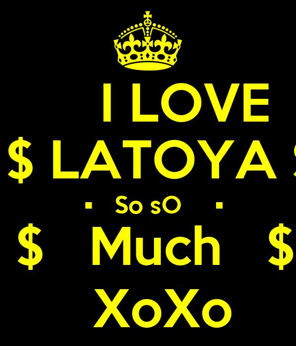 I LOVE   $ LATOYA $   •   So sO     •  $   Much   $   XoXo