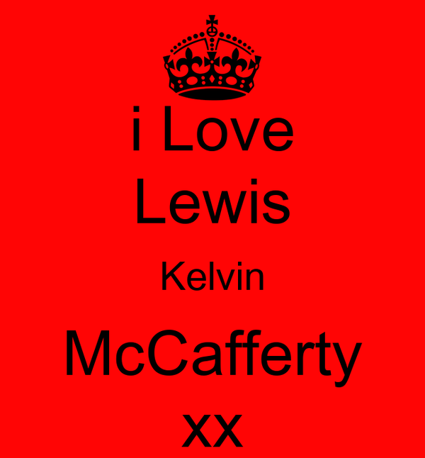 i Love Lewis Kelvin McCafferty xx