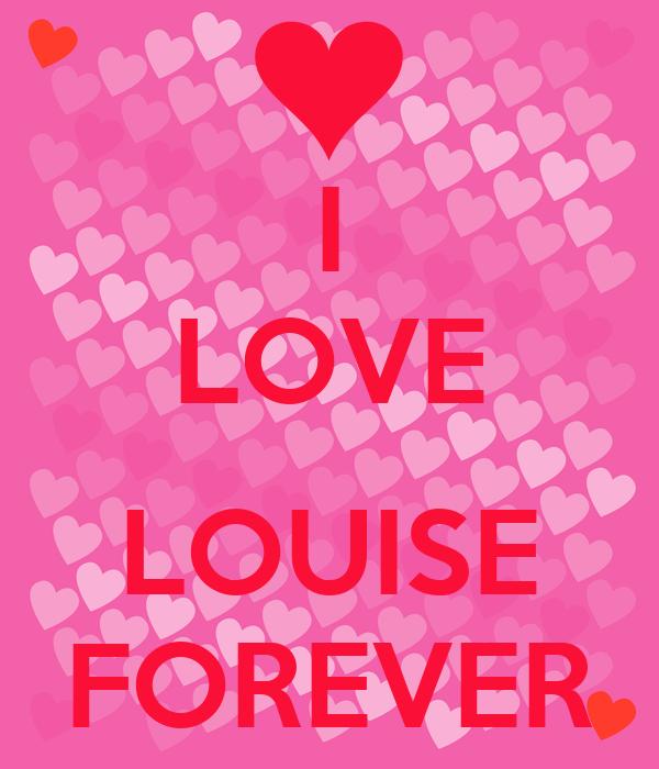 I LOVE  LOUISE FOREVER