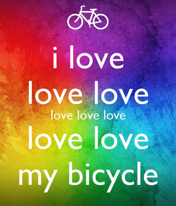 i love love love love love love love love my bicycle