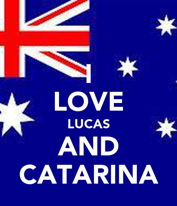 I LOVE LUCAS AND CATARINA