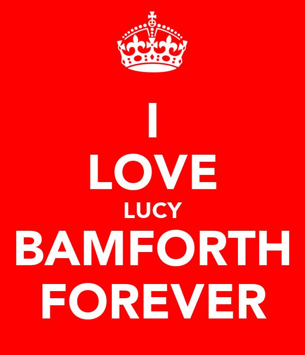 I LOVE LUCY BAMFORTH FOREVER