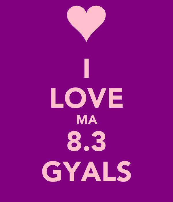 I LOVE MA 8.3 GYALS