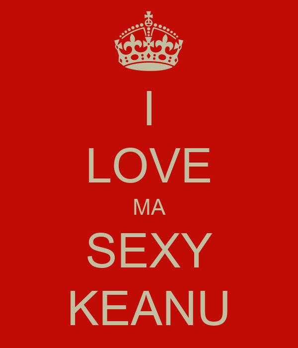 I LOVE MA SEXY KEANU