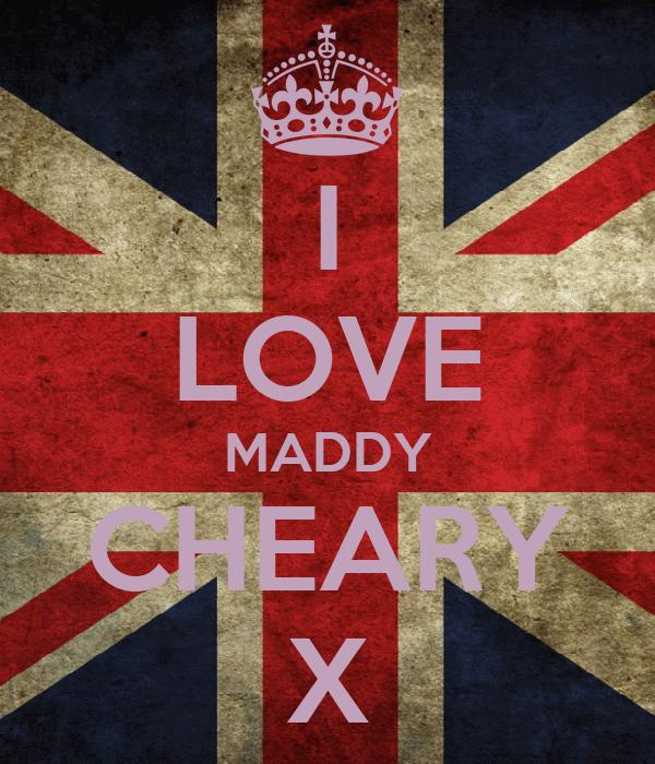I LOVE MADDY CHEARY X