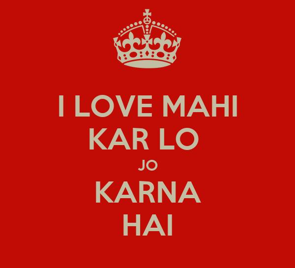 I LOVE MAHI KAR LO  JO KARNA HAI