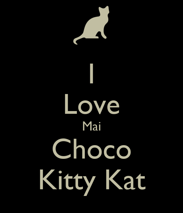 I Love Mai Choco Kitty Kat