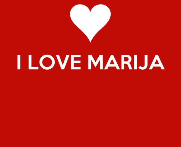 I LOVE MARIJA