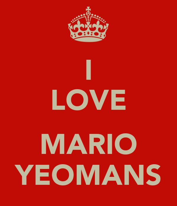 I LOVE  MARIO YEOMANS