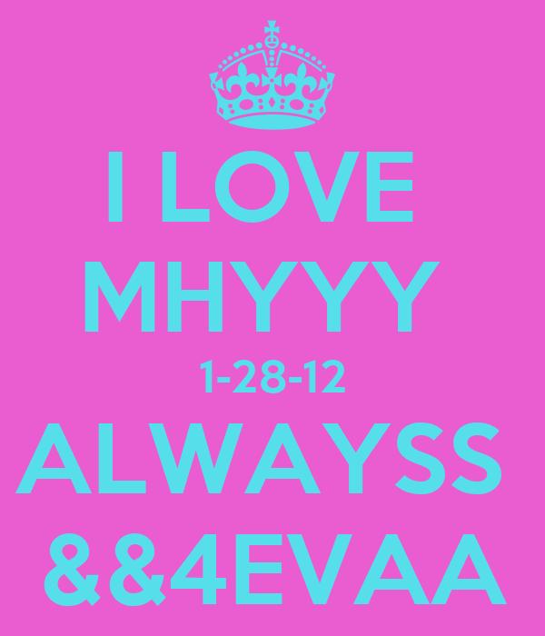 I LOVE  MHYYY  1-28-12 ALWAYSS  &&4EVAA