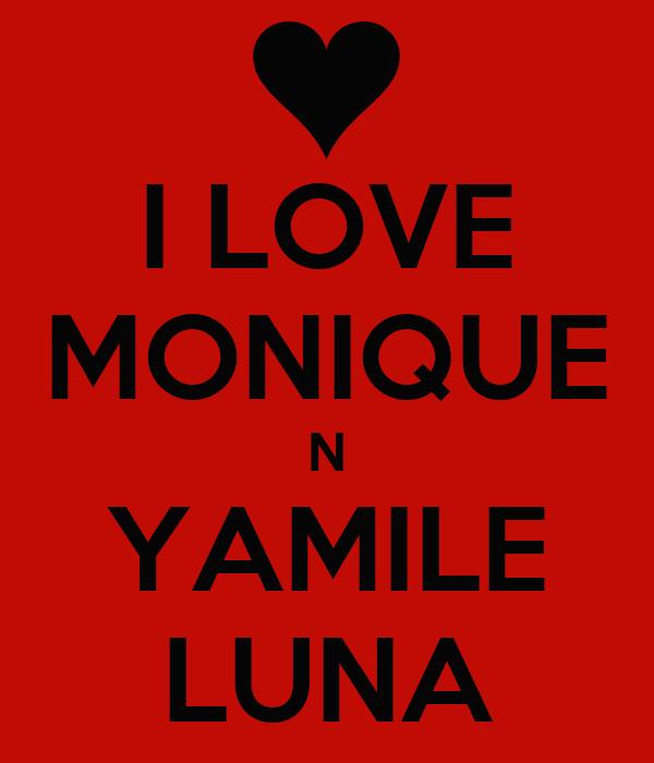 I LOVE MONIQUE N YAMILE LUNA