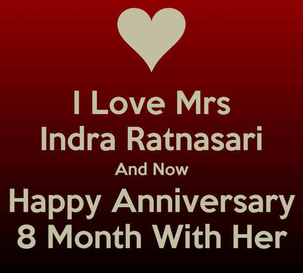 I Love Mrs Indra Ratnasari And Now Happy Anniversary 8 Month With Her