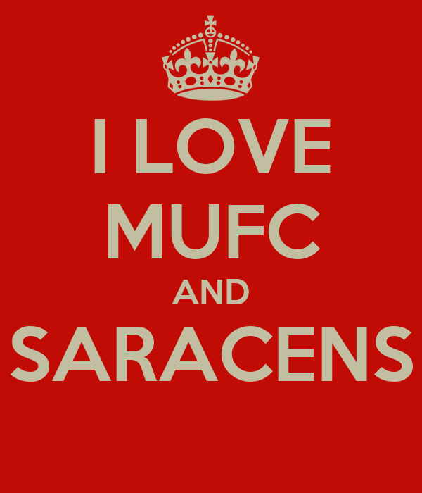 I LOVE MUFC AND SARACENS