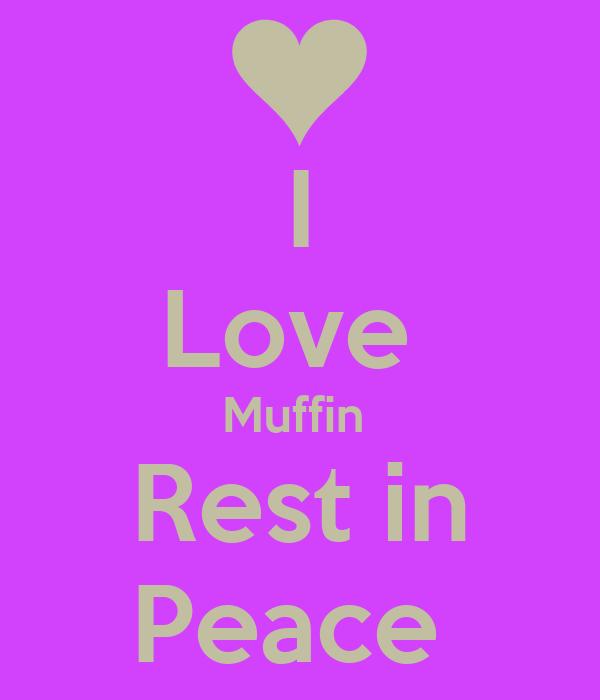 I Love  Muffin  Rest in Peace
