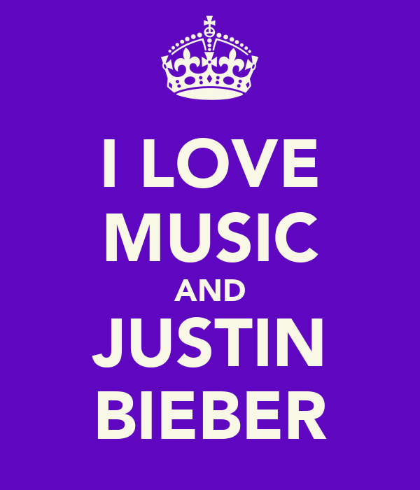 I LOVE MUSIC AND JUSTIN BIEBER