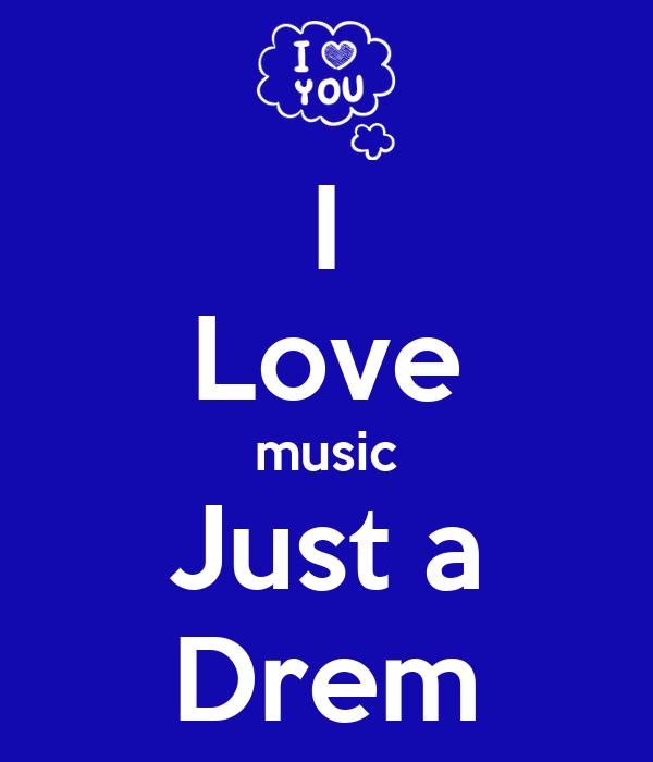 I Love music Just a Drem
