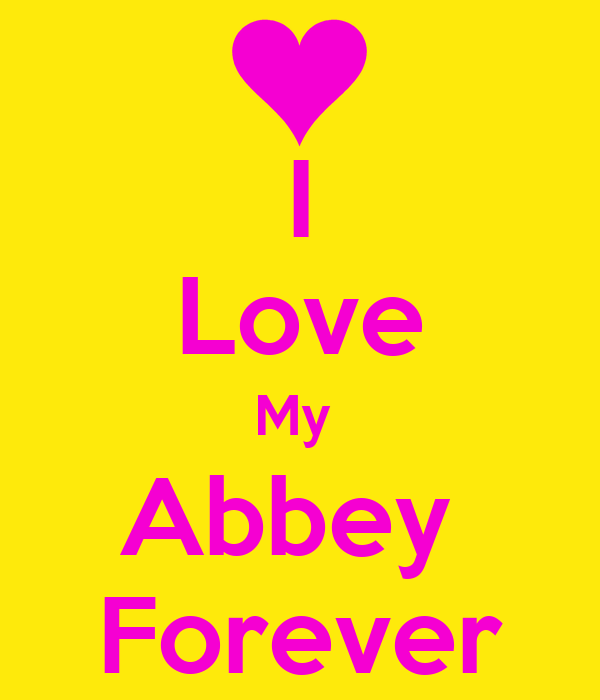 I Love My  Abbey  Forever