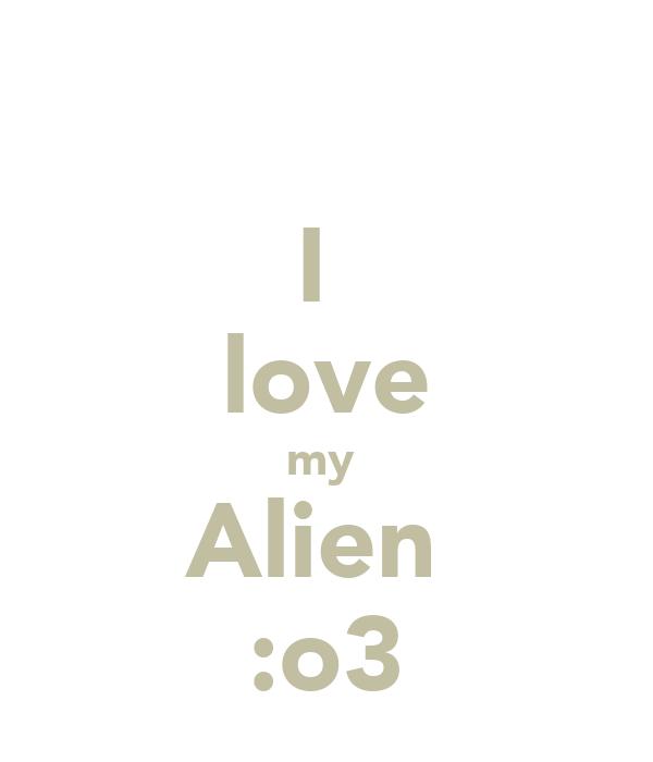 I  love my  Alien  :o3