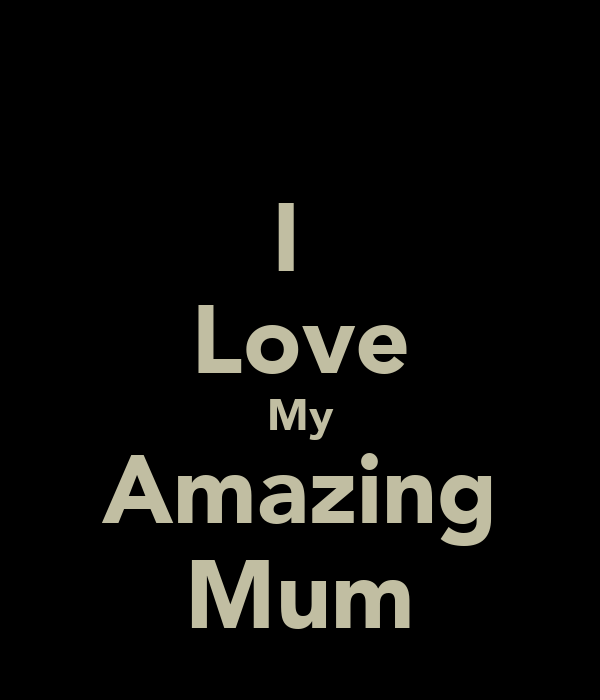 I  Love My Amazing Mum