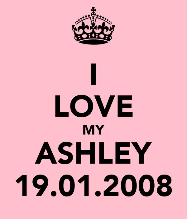 I LOVE MY ASHLEY 19.01.2008