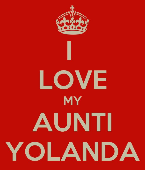 I  LOVE MY AUNTI YOLANDA