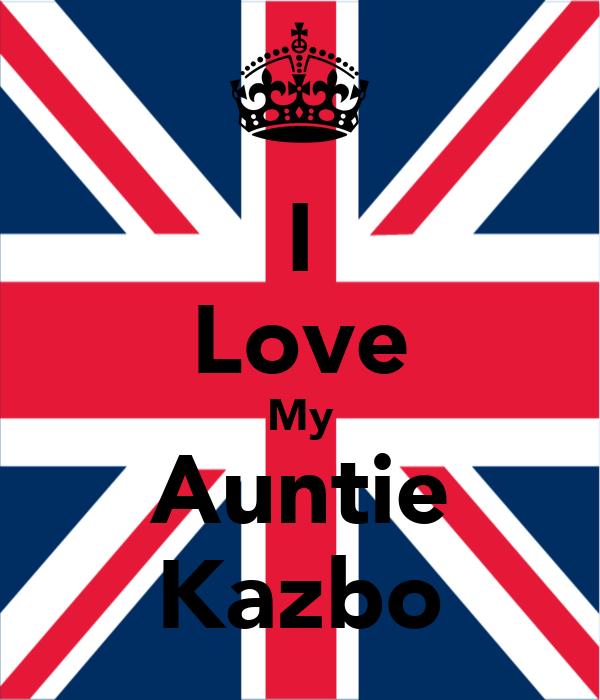 I Love My Auntie Kazbo