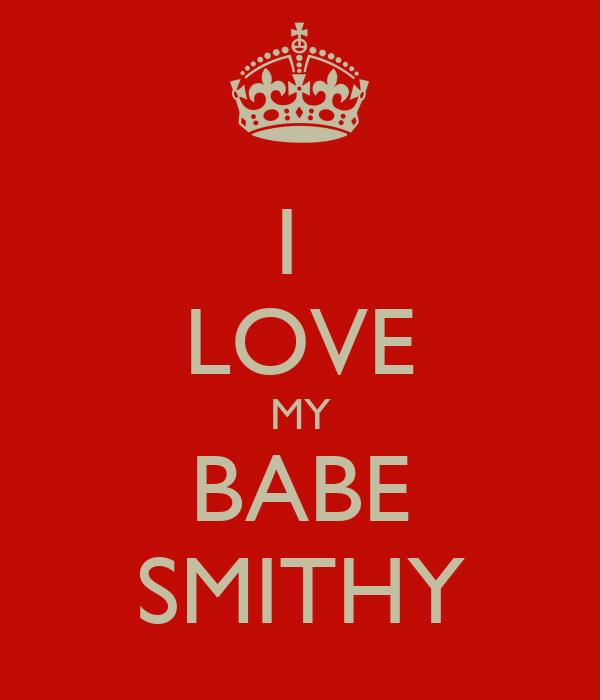I  LOVE MY BABE SMITHY