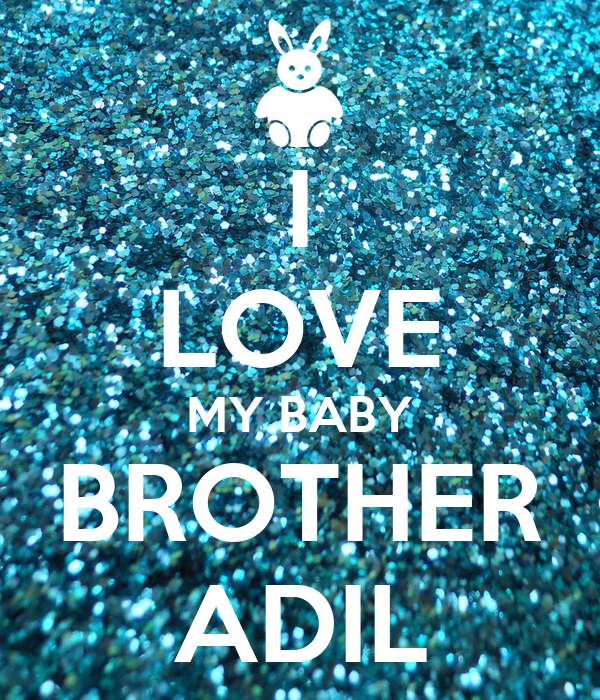 I LOVE MY BABY BROTHER ADIL