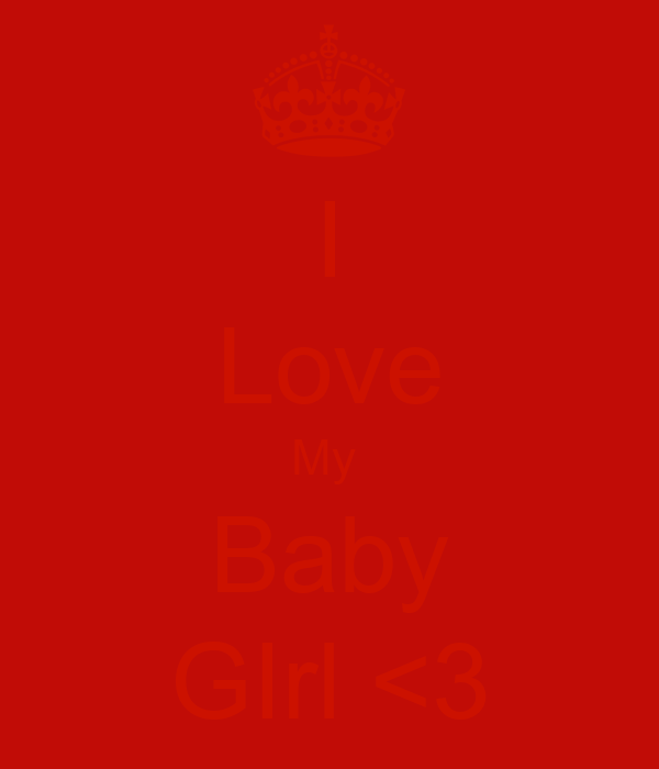 I Love My  Baby GIrl <3