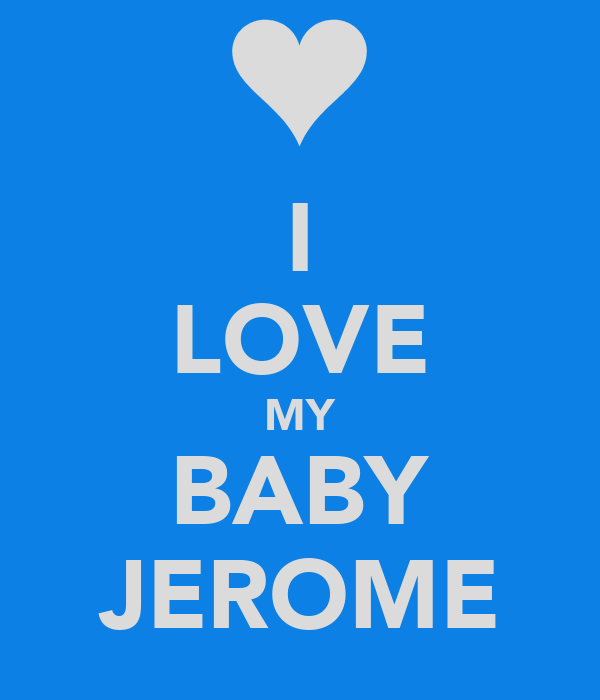 I LOVE MY BABY JEROME