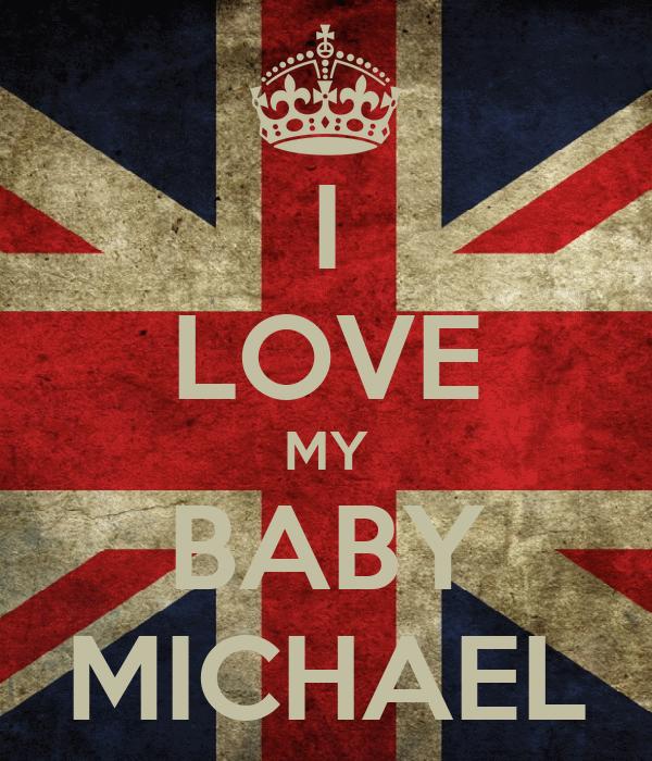 I LOVE MY BABY MICHAEL