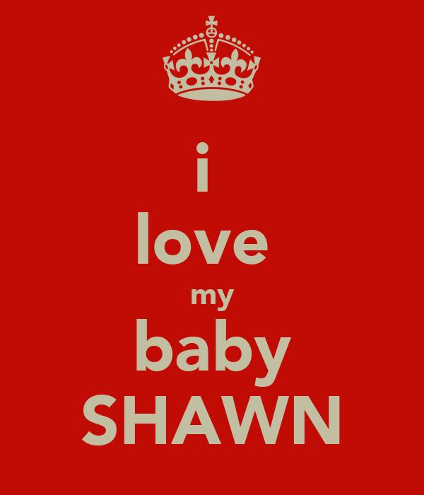 i  love  my baby SHAWN