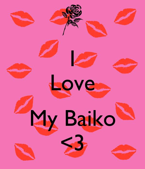 I Love  My Baiko <3