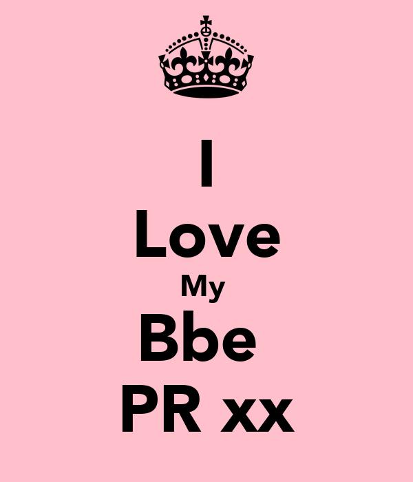 I Love My  Bbe  PR xx