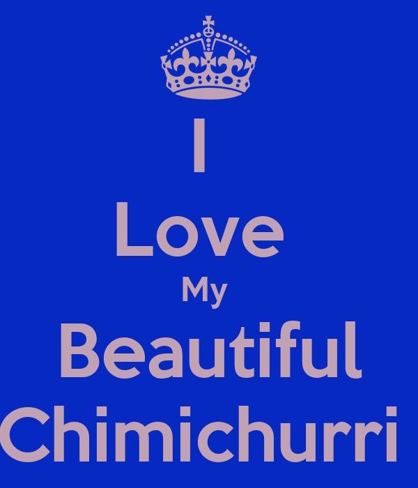 I  Love  My  Beautiful Chimichurri