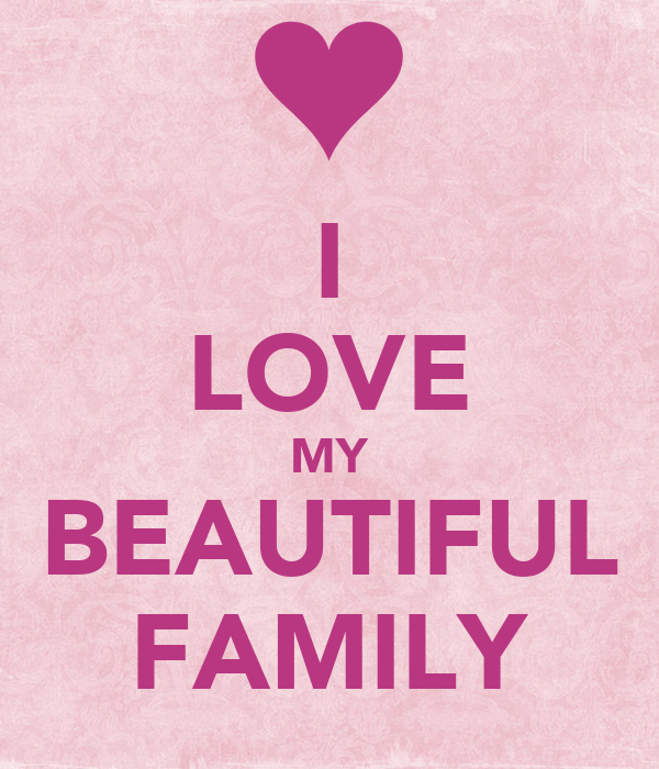 I LOVE MY BEAUTIFUL FAMILY