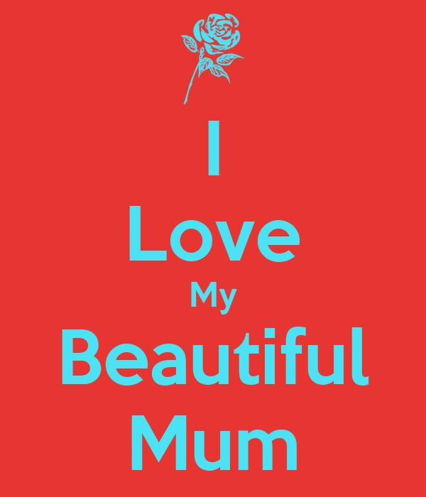 I Love My Beautiful Mum