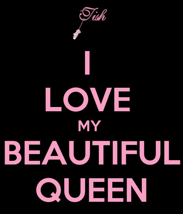 i love my beautiful queen