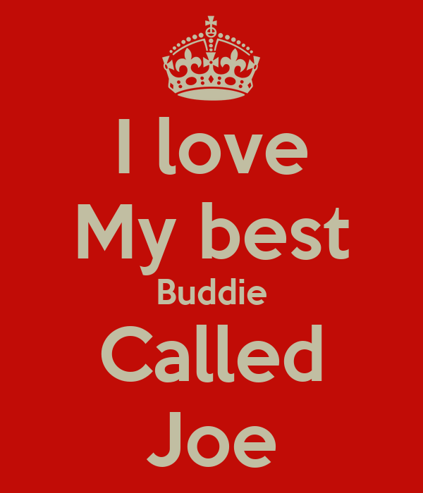 I love My best Buddie Called Joe