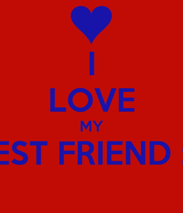 I LOVE MY BEST FRIEND :*